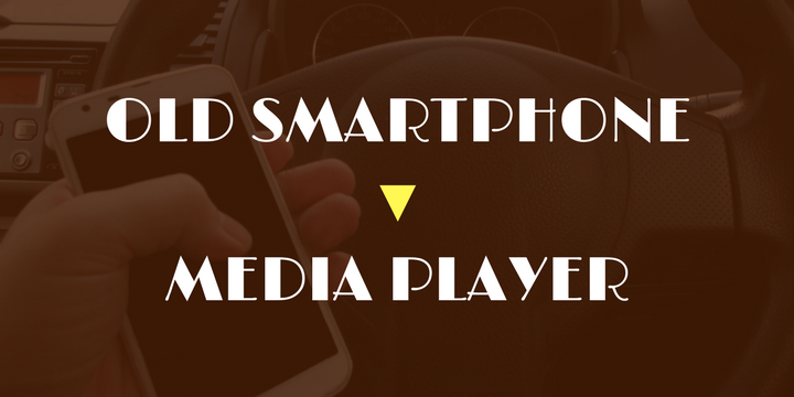 OLD SMARTPHONE → MEDIA PLAYER